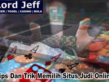 Judi Online - Tips Dan Trik Memilih Situs Judi Online - LordJeff