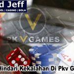 Trik Hindari Kekalahan Di Pkv Games